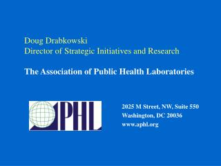 Doug Drabkowski Director of Strategic Initiatives and Research  The Association of Public Health Laboratories