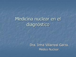 Medicina nuclear en el diagn stico