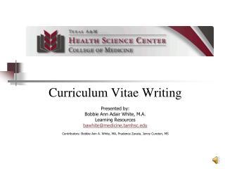 Curriculum Vitae Writing   Presented by: Bobbie Ann Adair White, M.A. Learning Resources bawhitemedicine.tamhsc  Contrib
