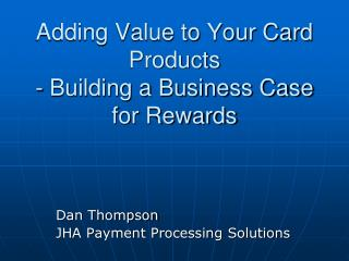 Adding Value to Your Card Products - Building a Business Case for Rewards
