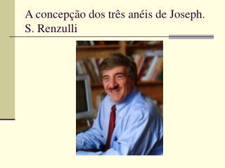 A concep  o dos tr s an is de Joseph. S. Renzulli