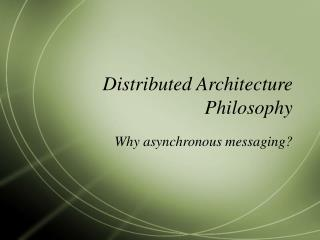 Distributed Architecture Philosophy