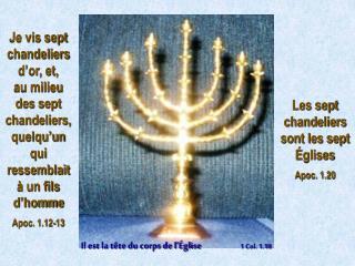 Je vis sept chandeliers d or, et,      au milieu       des sept chandeliers, quelqu un qui ressemblait   un fils d homme