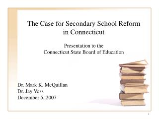 The Case for Secondary School Reform in Connecticut   Presentation to the  Connecticut State Board of Education