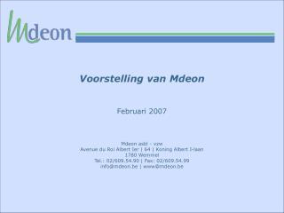 Voorstelling van Mdeon    Februari 2007    Mdeon asbl - vzw Avenue du Roi Albert Ier  64  Koning Albert I-laan 1780 Wemm