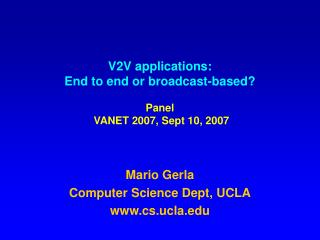 V2V applications: End to end or broadcast-based    Panel  VANET 2007, Sept 10, 2007