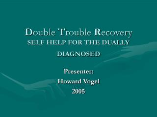 Double Trouble Recovery  SELF HELP FOR THE DUALLY DIAGNOSED