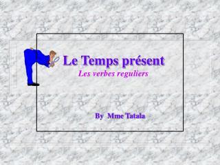 Le Temps pr sent Les verbes reguliers