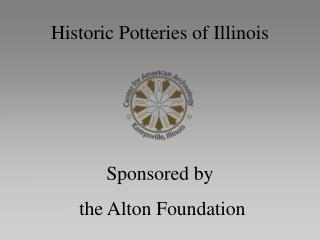 Historic Potteries of Illinois    Sponsored by  the Alton Foundation