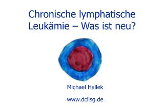 Chronische lymphatische Leuk mie   Was ist neu