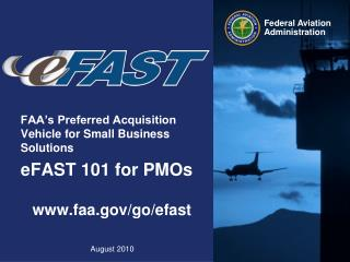 FAA s Preferred Acquisition Vehicle for Small Business Solutions  eFAST 101 for PMOs  faa