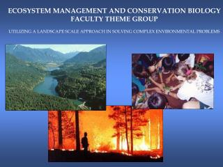 ECOSYSTEM MANAGEMENT AND CONSERVATION BIOLOGY FACULTY THEME GROUP