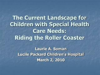 The Current Landscape for Children with Special Health Care Needs:  Riding the Roller Coaster