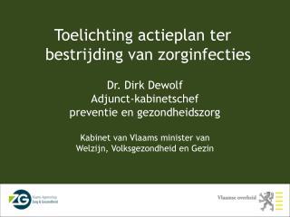 Dr. Dirk Dewolf Adjunct-kabinetschef preventie en gezondheidszorg  Kabinet van Vlaams minister van  Welzijn, Volksgezond