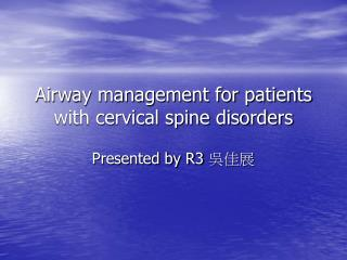 Airway management for patients with cervical spine disorders