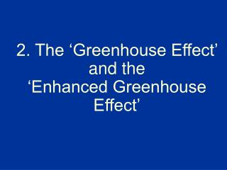 2. The  Greenhouse Effect   and the   Enhanced Greenhouse Effect