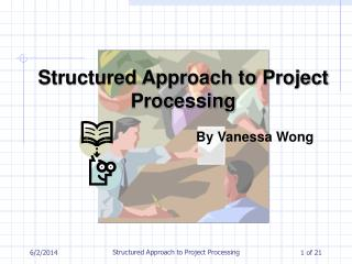 Structured Approach to Project Processing