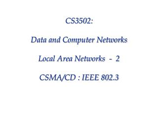 CS3502:  Data and Computer Networks  Local Area Networks  -  2  CSMA
