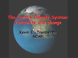 The Earth s Climate System: Variability and change   Kevin E. Trenberth NCAR