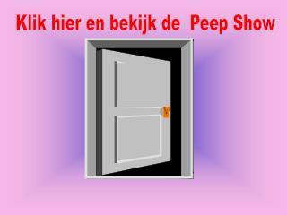 Klik hier en bekijk de  Peep Show