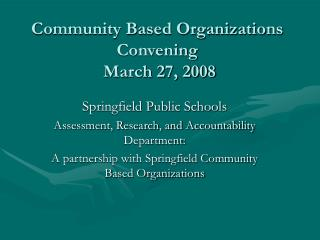 Community Based Organizations Convening   March 27, 2008