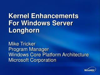 Kernel Enhancements  For Windows Server Longhorn