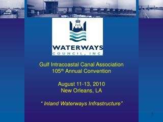 Gulf Intracoastal Canal Association 105th Annual Convention  August 11-13, 2010 New Orleans, LA    Inland Waterways Infr