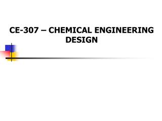 CE-307   CHEMICAL ENGINEERING DESIGN