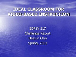 IDEAL CLASSROOM FOR VIDEO-BASED INSTRUCTION