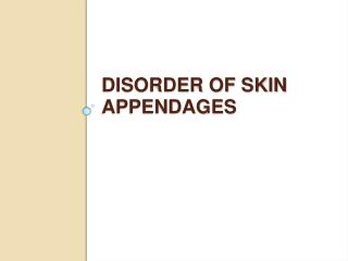 DISORDER OF SKIN APPENDAGES