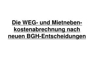 Die WEG- und Mietneben-kostenabrechnung nach neuen BGH-Entscheidungen
