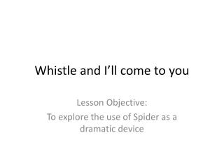 Whistle and I ll come to you