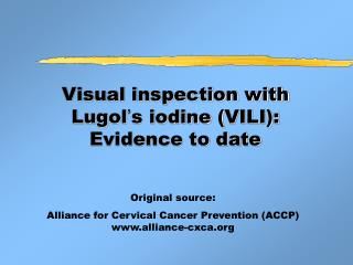 Visual inspection with Lugol s iodine VILI:  Evidence to date