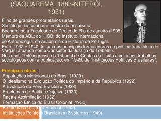 Francisco Jos  de Oliveira Vianna  Saquarema, 1883-Niter i, 1951