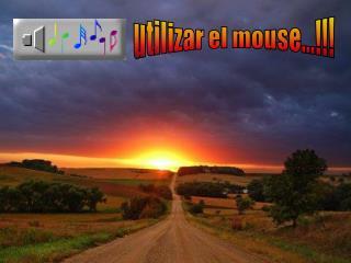 Utilizar el mouse...