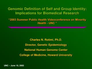 Genomic Definition of Self and Group Identity: Implications for Biomedical Research    2003 Summer Public Health Videoco