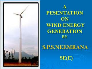 A  PESENTATION ON   WIND ENERGY GENERATION  BY