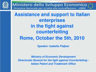 Assistance and support to Italian enterprises in the fight against counterfeiting Rome, October the 5th, 2010