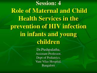 Session: 4  Role of Maternal and Child Health Services in the prevention of HIV infection in infants and young children