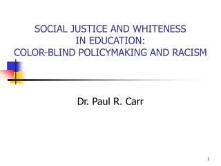 SOCIAL JUSTICE AND WHITENESS  IN EDUCATION: COLOR-BLIND POLICYMAKING AND RACISM