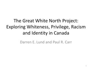 The Great White North Project: Exploring Whiteness, Privilege, Racism and Identity in Canada