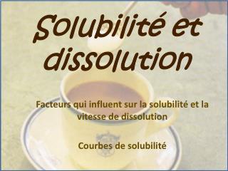 Solubilit  et dissolution