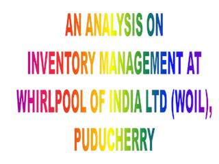 AN ANALYSIS ON INVENTORY MANAGEMENT AT WHIRLPOOL OF INDIA LTD WOIL, PUDUCHERRY