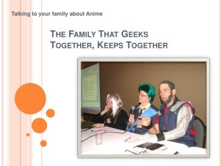 The Family That Geeks Together, Keeps Together