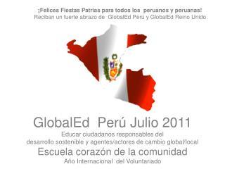GlobalEd  Per  Julio 2011 Educar ciudadanos responsables del  desarrollo sostenible y agentes