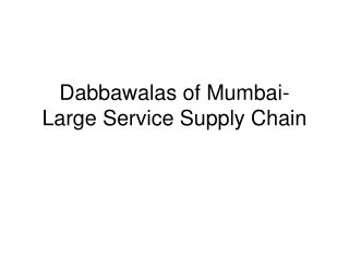 Dabbawalas of Mumbai- Large Service Supply Chain
