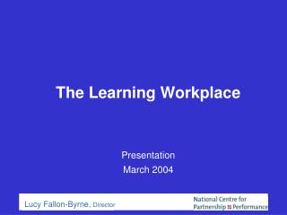 The Learning Workplace   Presentation  March 2004