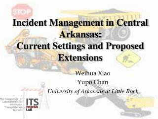 Incident Management in Central Arkansas: Current Settings and Proposed Extensions