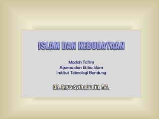 ISLAM DAN KEBUDAYAAN  Madah Ta lim Agama dan Etika Islam Institut Teknologi Bandung
