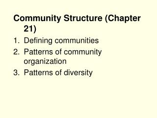 Community Structure Chapter 21 Defining communities Patterns of community organization Patterns of diversity